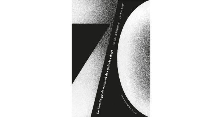 1947-2017 Le Comité Professionnel des Galeries d'Art 70 ans d'histoire, Hazan