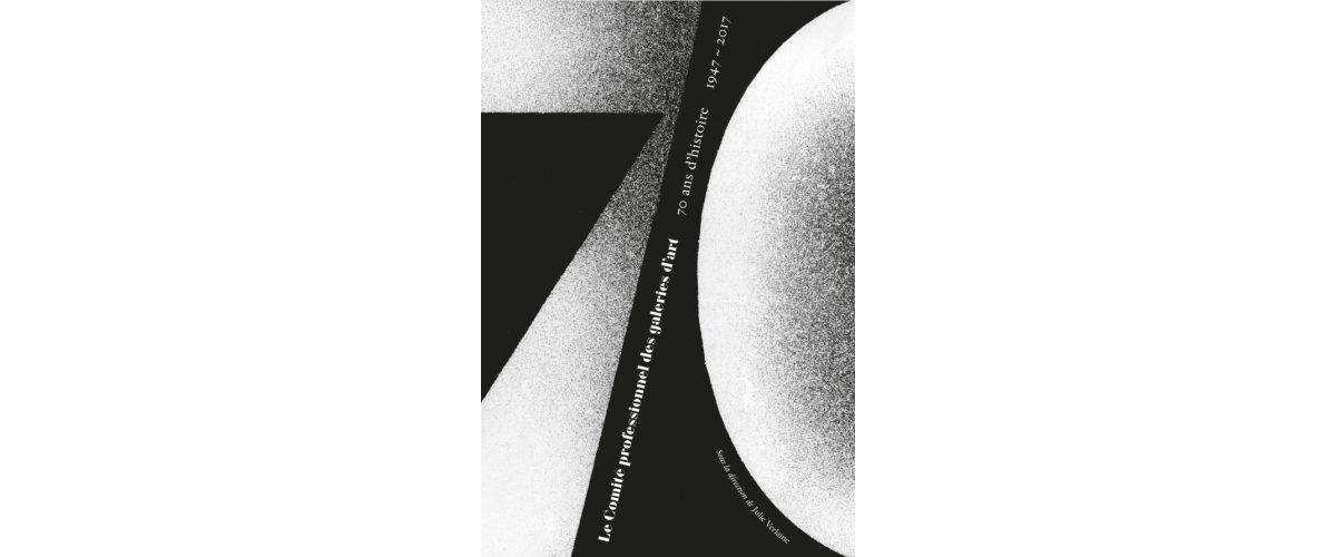 [LIVRE] 1947-2017 Le Comité Professionnel des Galeries d'Art 70 ans d'histoire, Hazan