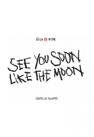 ELLA & PITR : SEE YOU SOON LIKE THE MOON, 2015 [CATALOGUE D'EXPOSITION]