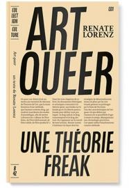 ART QUEER. UNE THÉORIE FREAK, RENATE LAURENZ – ÉDITIONS B42