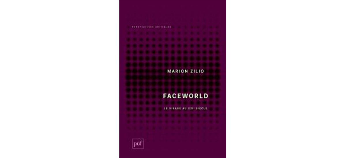 Faceworld, Le visage au XXIe siècle, Marion Zilio, PUF