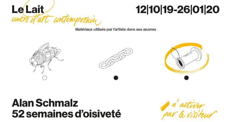 ALAN SCHMALZ – 52 SEMAINES D'OISIVETÉ – 11/10 AU 16/01 – CENTRE D'ART LE LAIT, ALBI