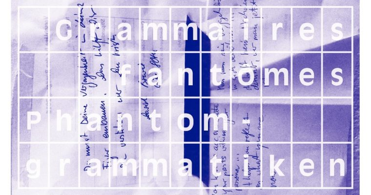GRAMMAIRES FANTÔMES / PHANTOMGRAMMATIKEN – 20/11 AU 11/02 – MAISON DE HEIDELBERG, MONTPELLIER
