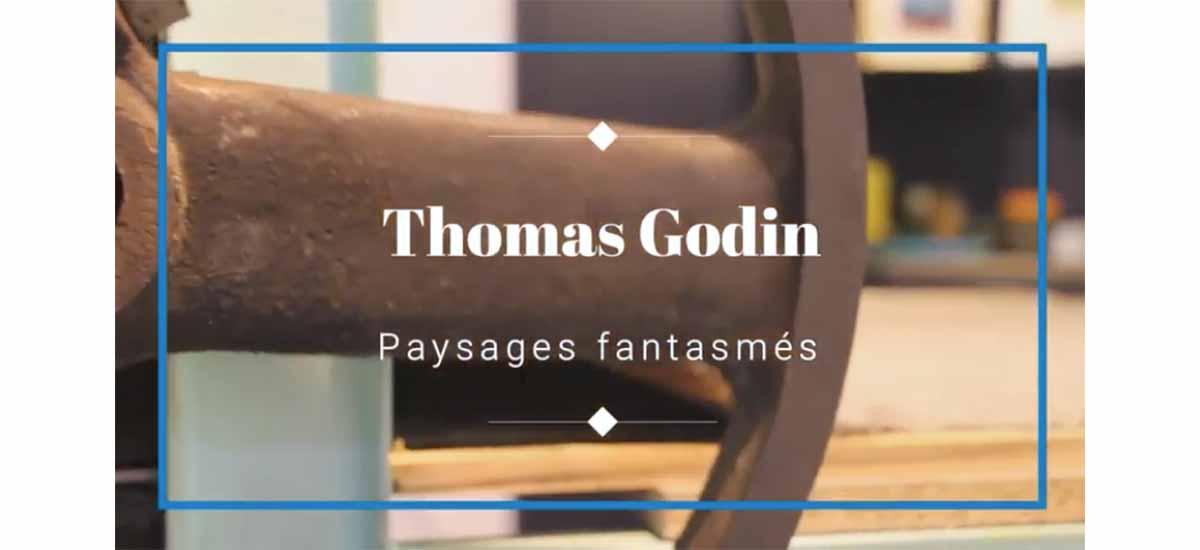 THOMAS GODIN, Paysages fantasmés