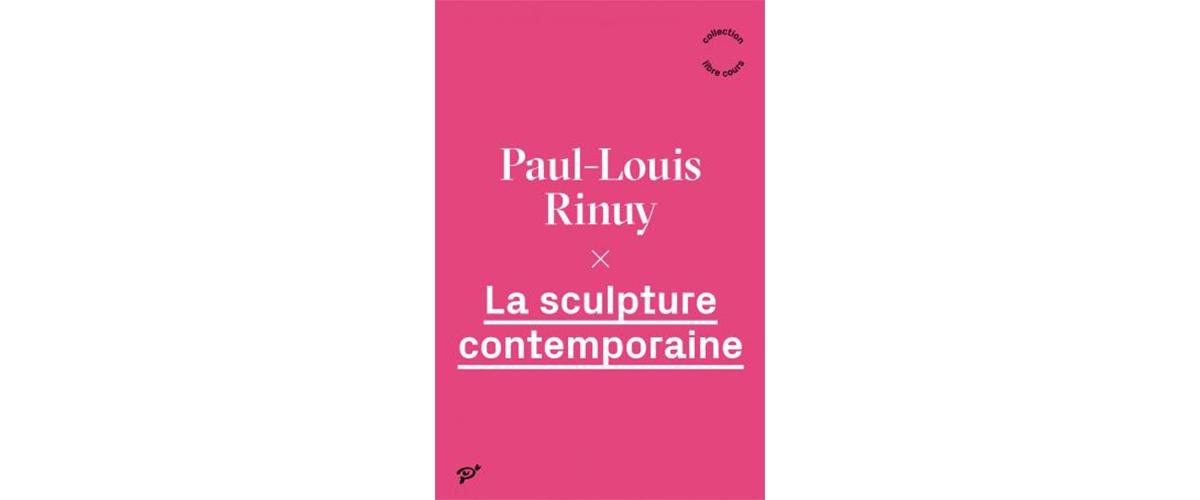 [LIVRES⎮ESSAI] La sculpture contemporaine, Paul-Louis Rinuy, Presses Universitaires de Vincennes