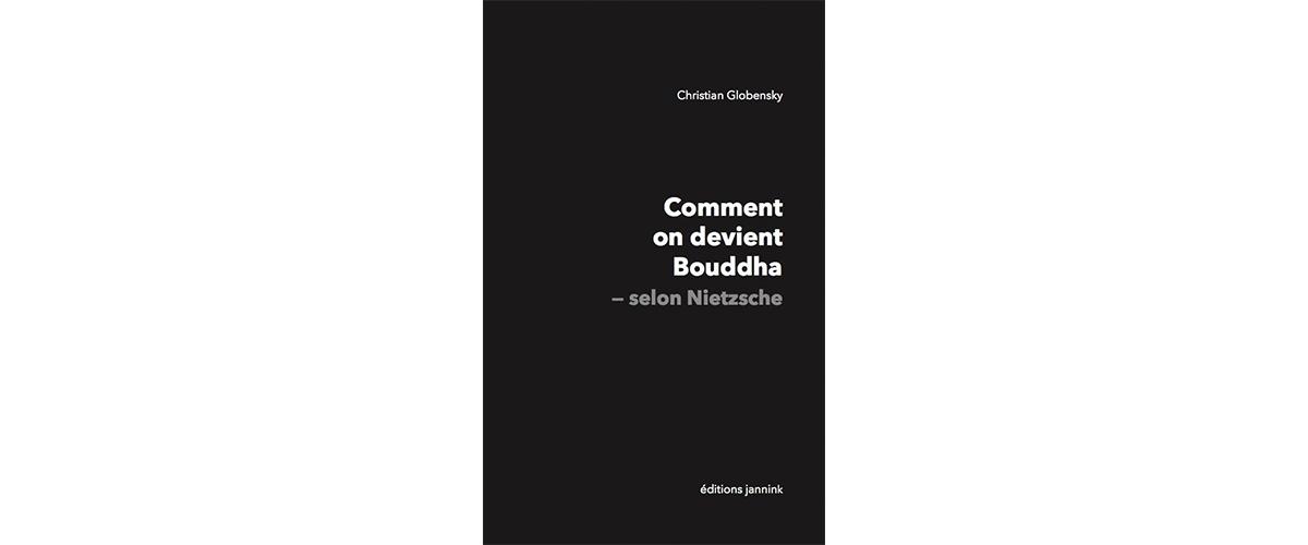 [LIVRE I ESSAI] Comment on devient Bouddha – selon Nietzsche, Christian Globensky