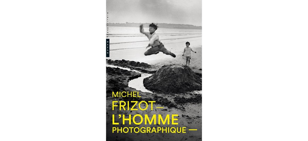 L'homme photographique, MICHEL FRIZOT, Éditions HAZAN